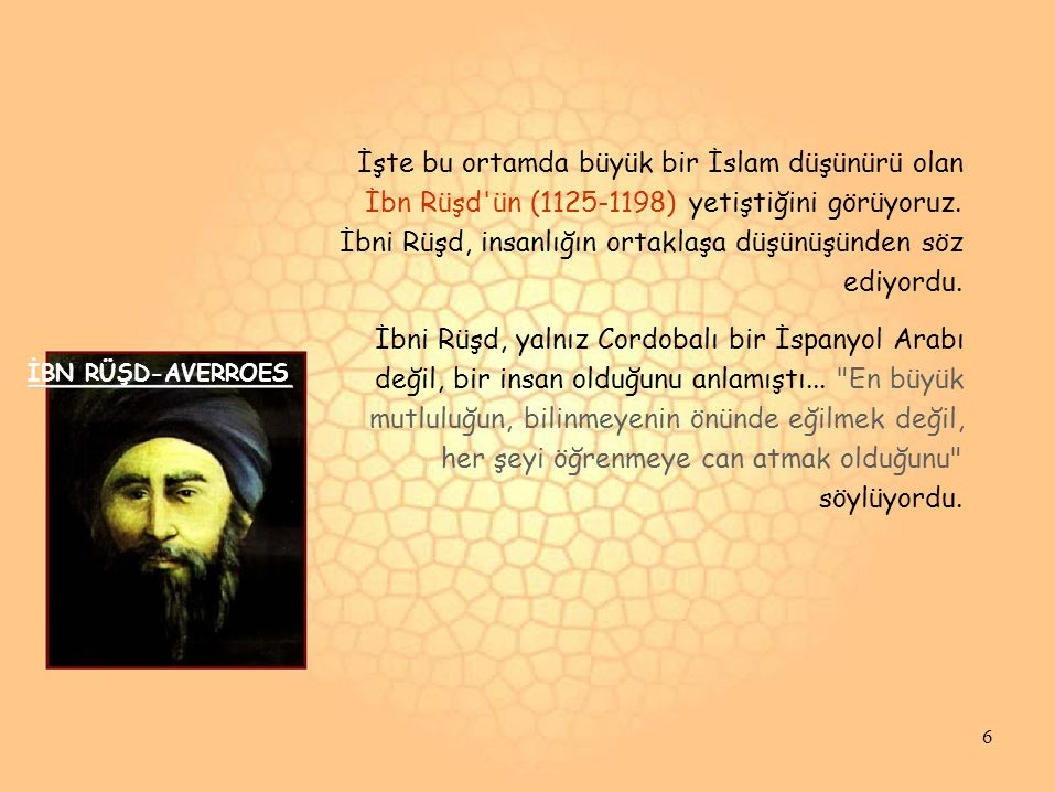 İbn Rüşd ün (1125-1198) yetiştiğini görüyoruz.