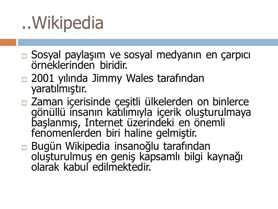..Wikipedia Sosyal paylaşım ve sosyal medyanın en çarpıcı örneklerinden biridir. 2001 yılında Jimmy Wales tarafından yaratılmıştır.
