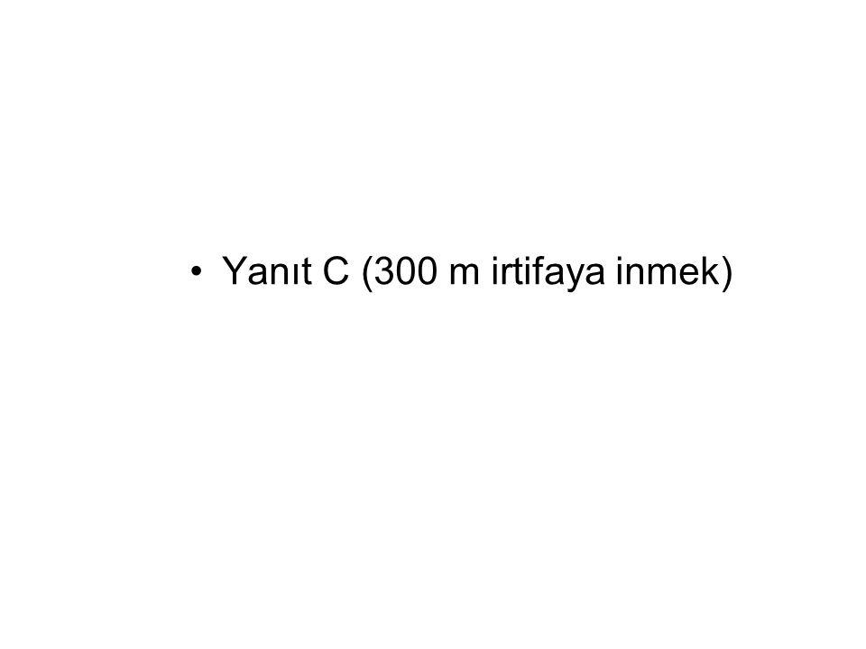 Yanıt C (300 m irtifaya inmek)