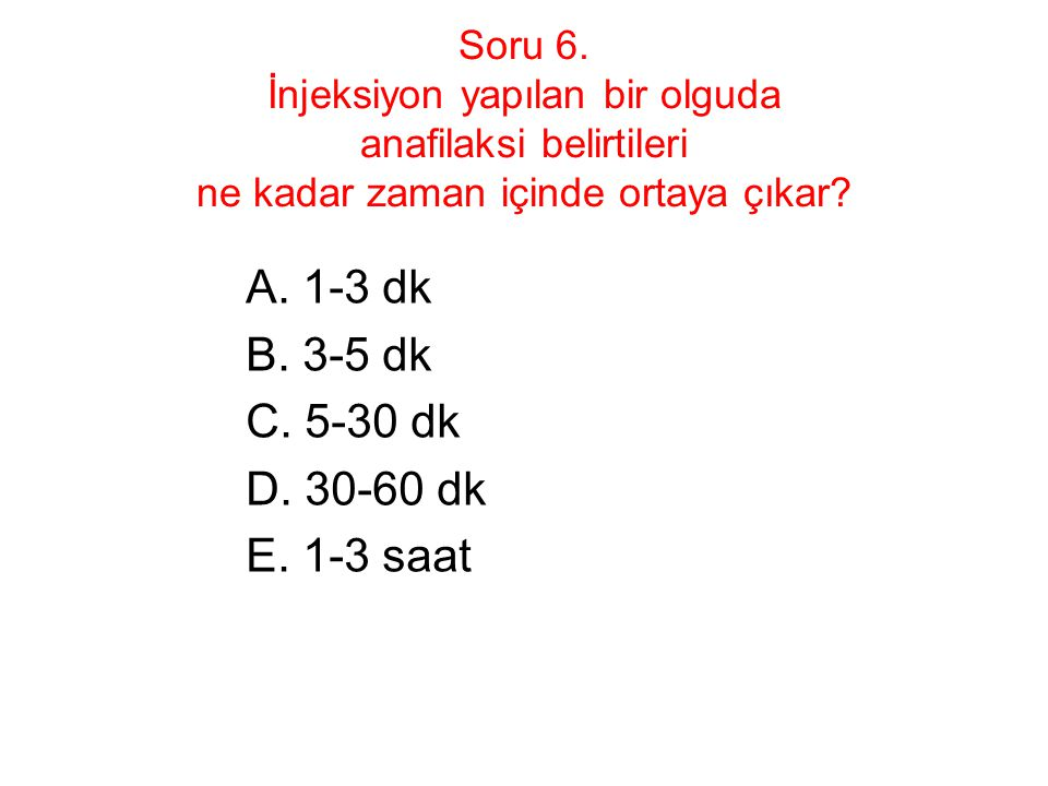 A. 1-3 dk B. 3-5 dk C. 5-30 dk D. 30-60 dk E. 1-3 saat
