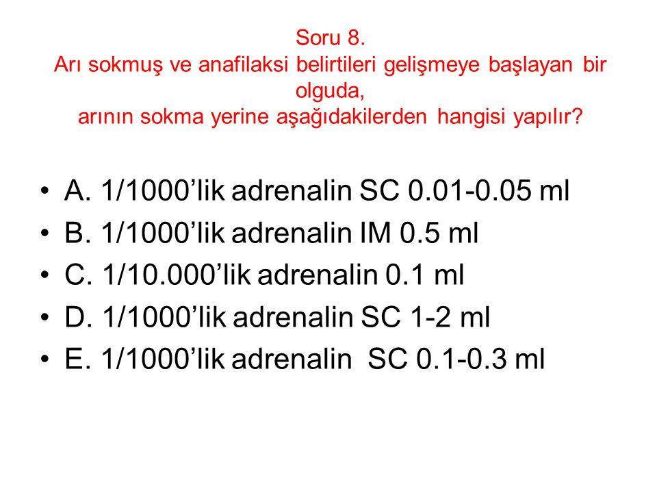 A. 1/1000'lik adrenalin SC 0.01-0.05 ml