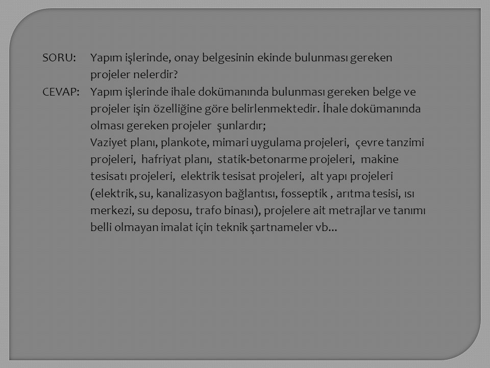 SORU: Yapım işlerinde, onay belgesinin ekinde bulunması gereken projeler nelerdir CEVAP: