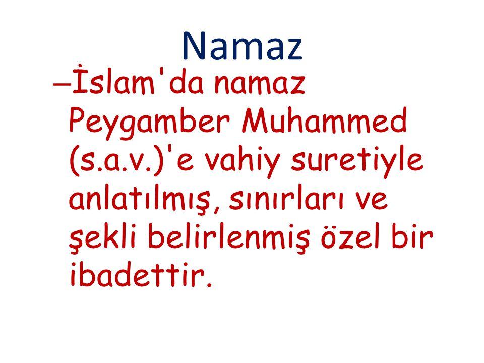 Namaz İslam da namaz Peygamber Muhammed (s.a.v.) e vahiy suretiyle anlatılmış, sınırları ve şekli belirlenmiş özel bir ibadettir.