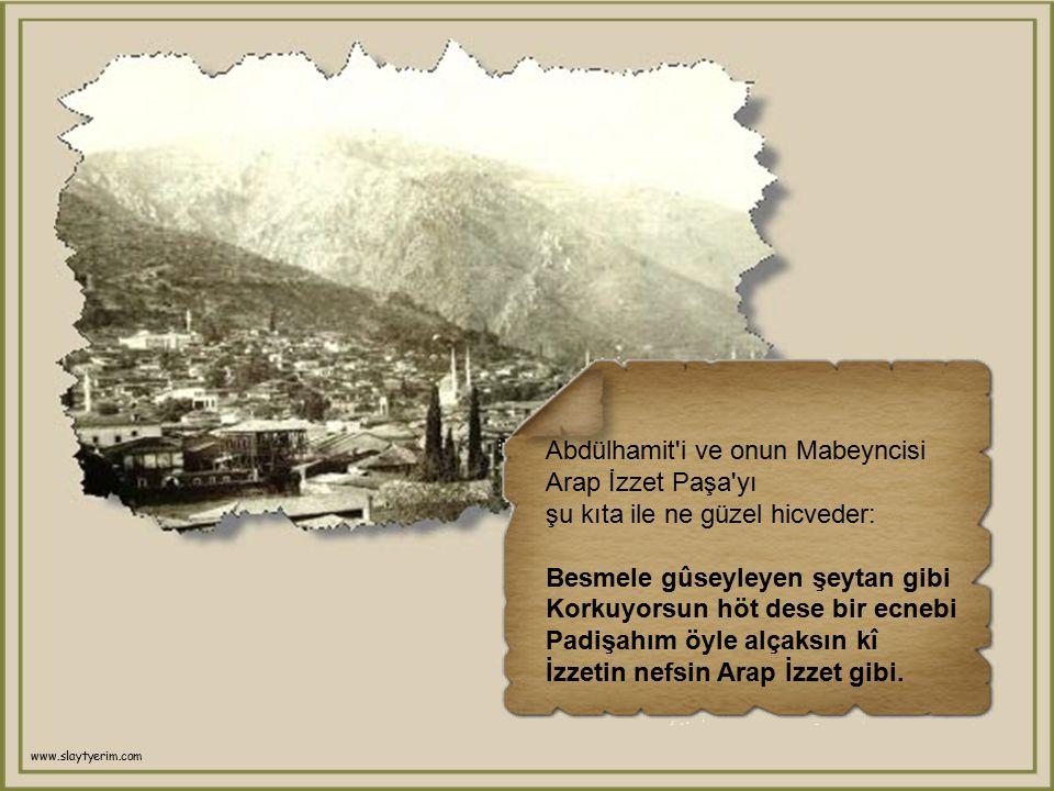 Abdülhamit i ve onun Mabeyncisi Arap İzzet Paşa yı şu kıta ile ne güzel hicveder: