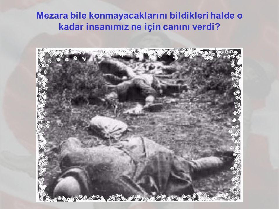 Mezara bile konmayacaklarını bildikleri halde o kadar insanımız ne için canını verdi