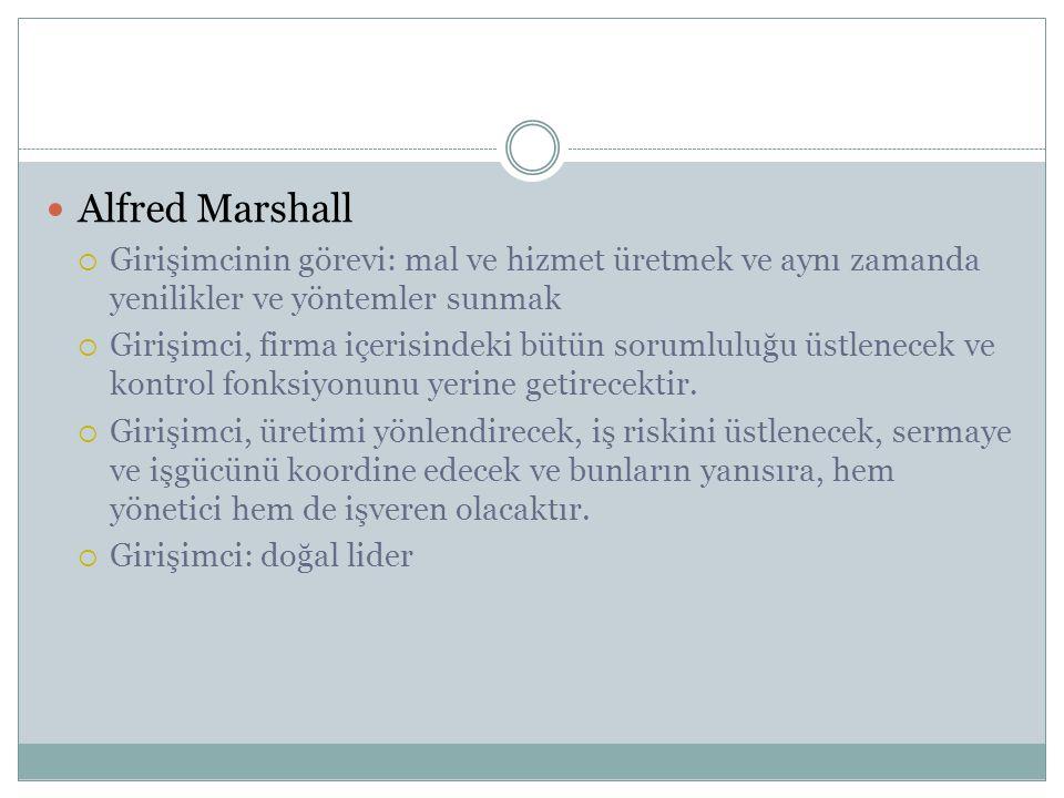 Alfred Marshall Girişimcinin görevi: mal ve hizmet üretmek ve aynı zamanda yenilikler ve yöntemler sunmak.