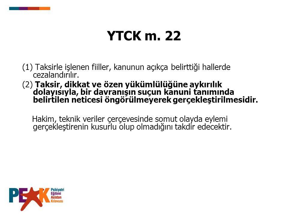 YTCK m. 22 (1) Taksirle işlenen fiiller, kanunun açıkça belirttiği hallerde cezalandırılır.