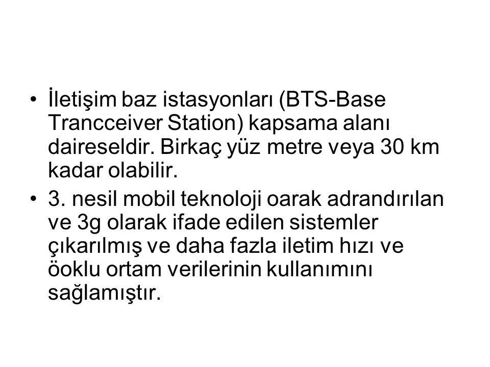 İletişim baz istasyonları (BTS-Base Trancceiver Station) kapsama alanı daireseldir. Birkaç yüz metre veya 30 km kadar olabilir.