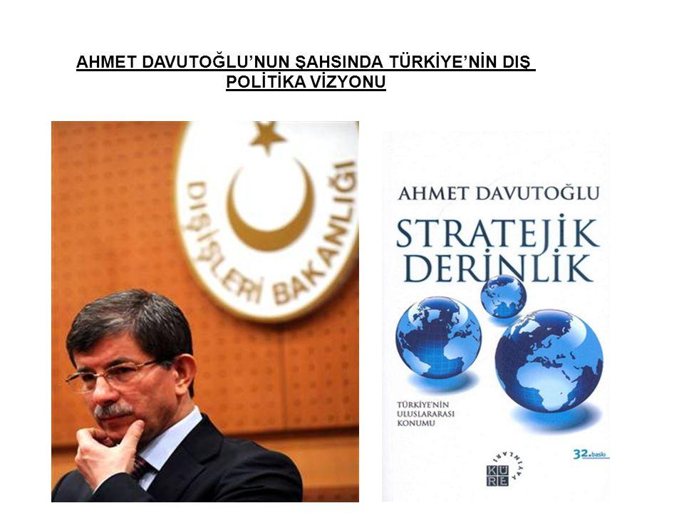 AHMET DAVUTOĞLU'NUN ŞAHSINDA TÜRKİYE'NİN DIŞ