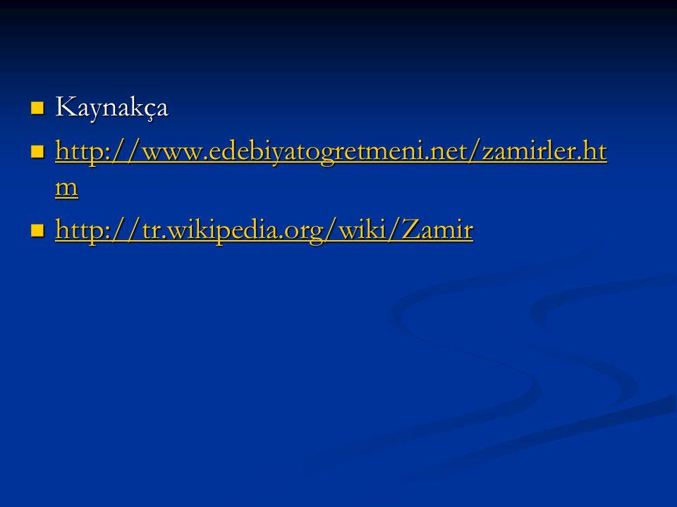 Kaynakça http://www.edebiyatogretmeni.net/zamirler.htm http://tr.wikipedia.org/wiki/Zamir