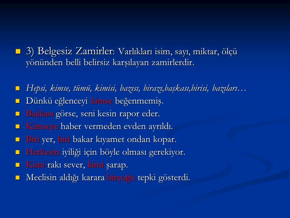 3) Belgesiz Zamirler: Varlıkları isim, sayı, miktar, ölçü yönünden belli belirsiz karşılayan zamirlerdir.