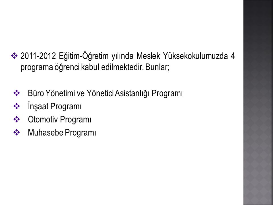 2011-2012 Eğitim-Öğretim yılında Meslek Yüksekokulumuzda 4 programa öğrenci kabul edilmektedir. Bunlar;