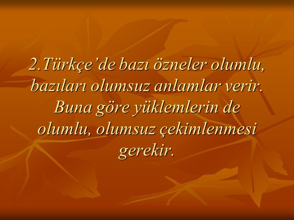 2. Türkçe'de bazı özneler olumlu, bazıları olumsuz anlamlar verir