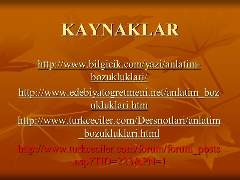 KAYNAKLAR http://www.bilgicik.com/yazi/anlatim-bozukluklari/