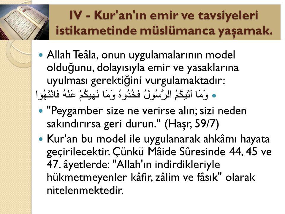 IV - Kur an ın emir ve tavsiyeleri istikametinde müslümanca yaşamak.