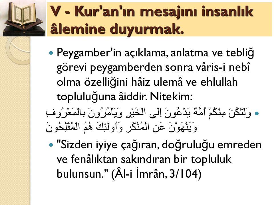 V - Kur an ın mesajını insanlık âlemine duyurmak.