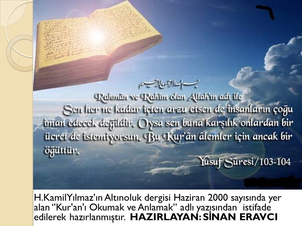 H.KamilYılmaz'ın Altınoluk dergisi Haziran 2000 sayısında yer alan ''Kur an ı Okumak ve Anlamak'' adlı yazısından istifade edilerek hazırlanmıştır.