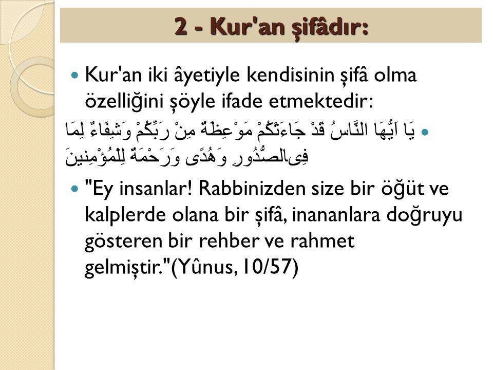 2 - Kur an şifâdır: Kur an iki âyetiyle kendisinin şifâ olma özelliğini şöyle ifade etmektedir: