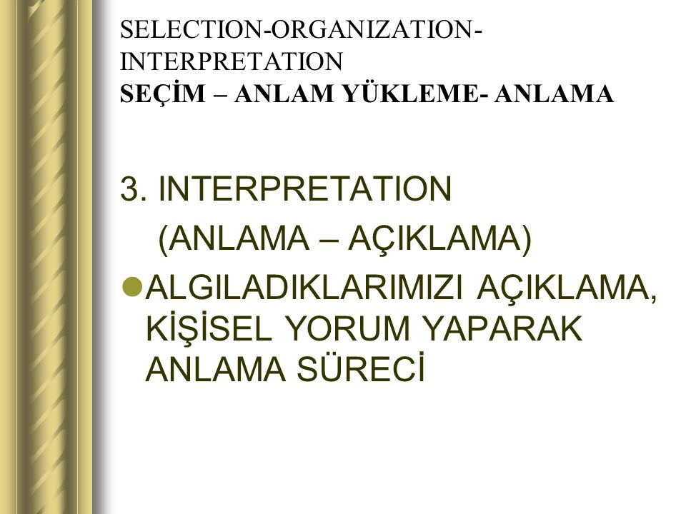 SELECTION-ORGANIZATION-INTERPRETATION SEÇİM – ANLAM YÜKLEME- ANLAMA