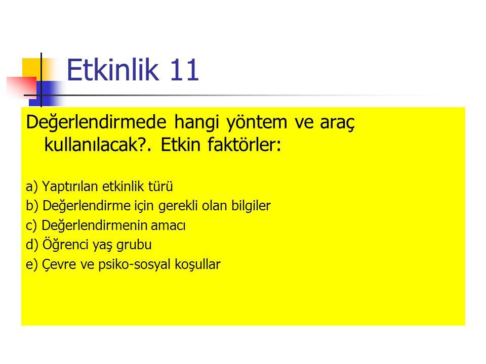 Etkinlik 11 Değerlendirmede hangi yöntem ve araç kullanılacak . Etkin faktörler: a) Yaptırılan etkinlik türü.