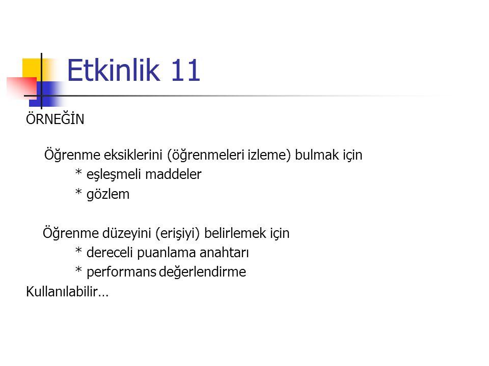 Etkinlik 11 ÖRNEĞİN. Öğrenme eksiklerini (öğrenmeleri izleme) bulmak için. * eşleşmeli maddeler. * gözlem.