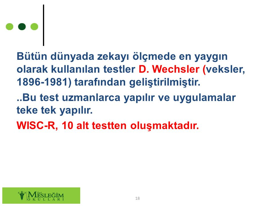 Bütün dünyada zekayı ölçmede en yaygın olarak kullanılan testler D