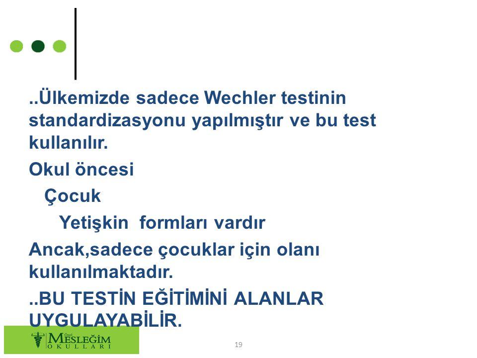 ..Ülkemizde sadece Wechler testinin standardizasyonu yapılmıştır ve bu test kullanılır.