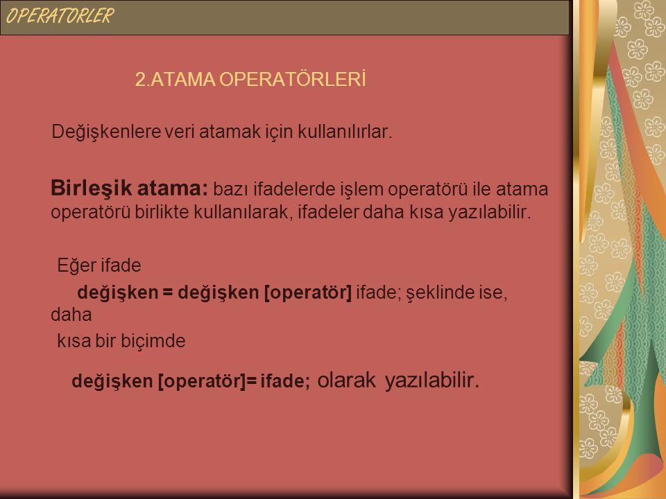 OPERATORLER 2.ATAMA OPERATÖRLERİ. Değişkenlere veri atamak için kullanılırlar.