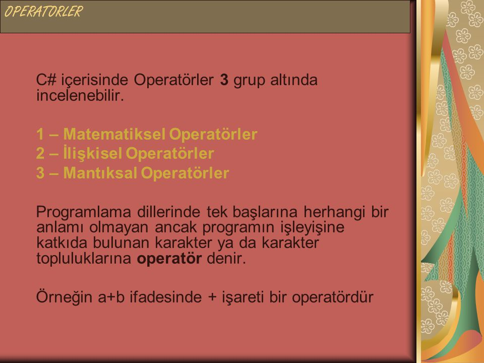 OPERATORLER C# içerisinde Operatörler 3 grup altında incelenebilir. 1 – Matematiksel Operatörler. 2 – İlişkisel Operatörler.