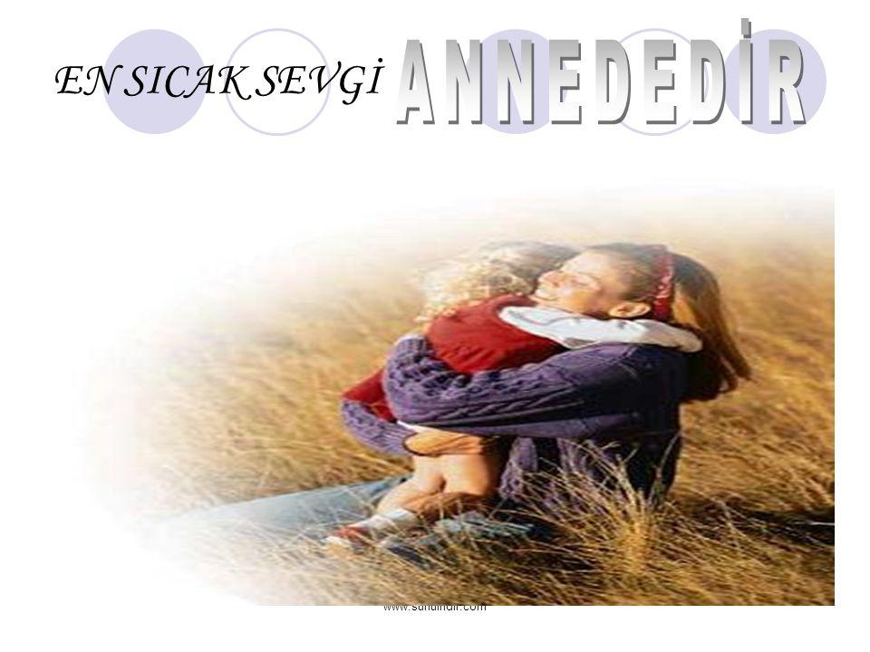 ANNEDEDİR EN SICAK SEVGİ www.sunuindir.com