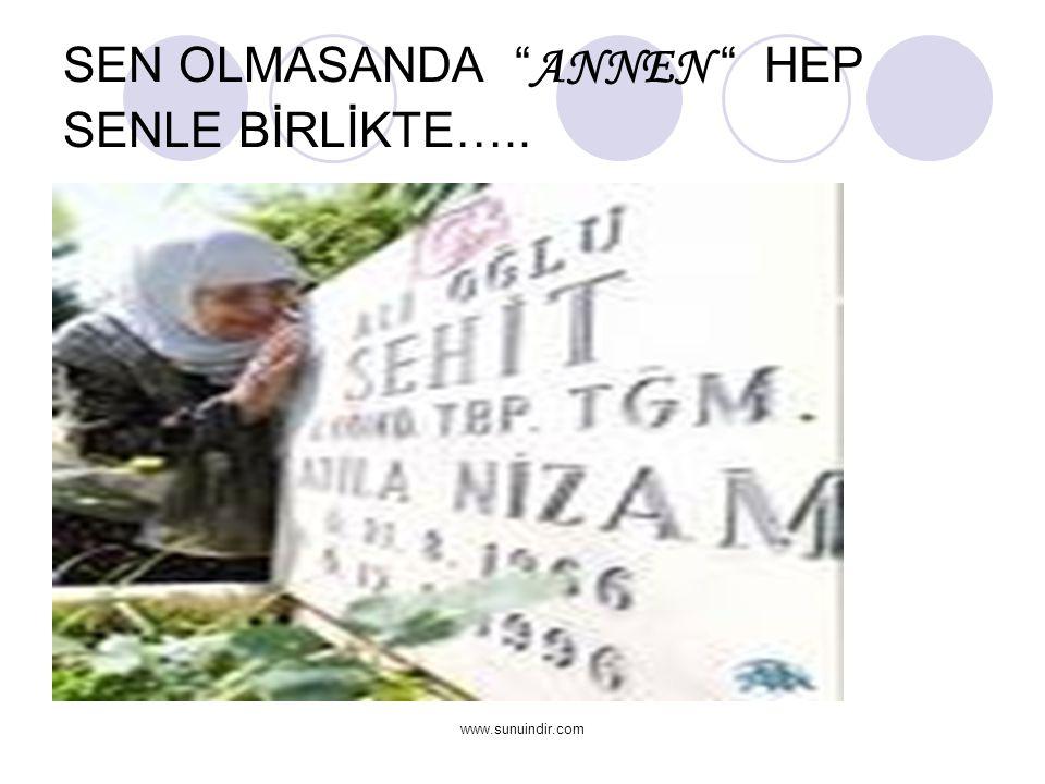 SEN OLMASANDA ANNEN HEP SENLE BİRLİKTE…..