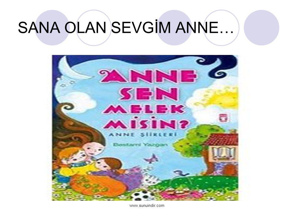 SANA OLAN SEVGİM ANNE… www.sunuindir.com