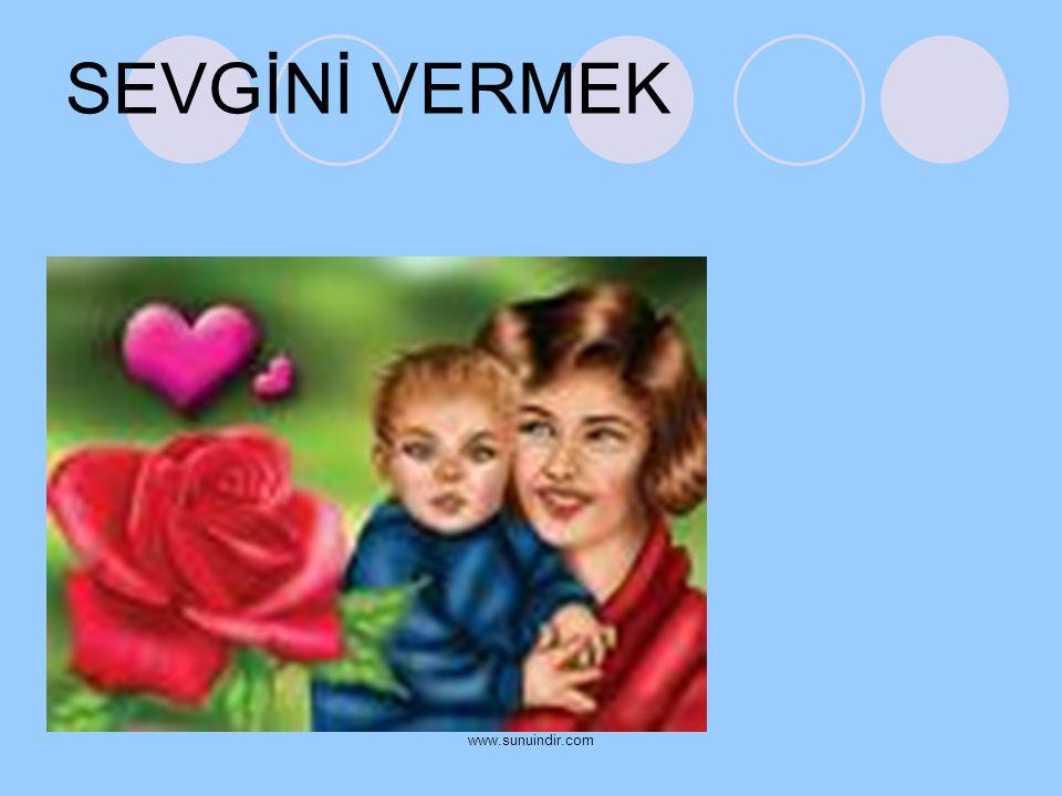 SEVGİNİ VERMEK www.sunuindir.com