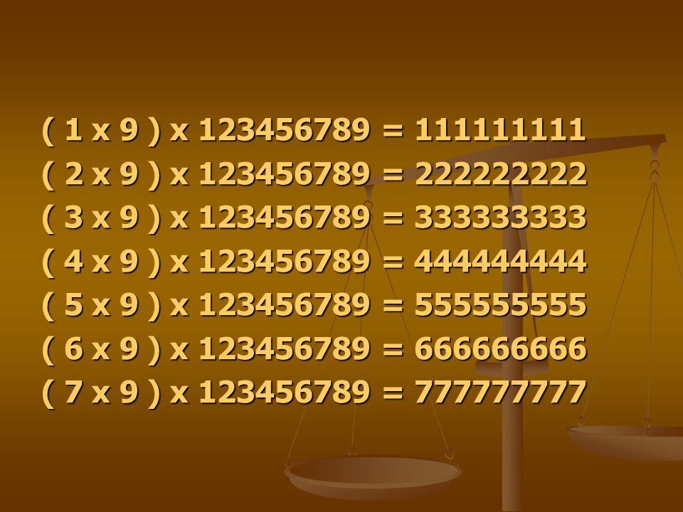 ( 1 x 9 ) x 123456789 = 111111111 ( 2 x 9 ) x 123456789 = 222222222. ( 3 x 9 ) x 123456789 = 333333333.