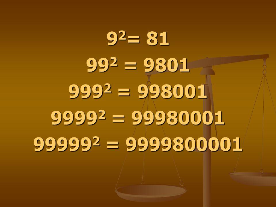 92= 81 992 = 9801 9992 = 998001 99992 = 99980001 999992 = 9999800001