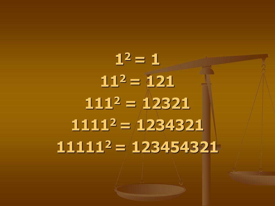 12 = 1 112 = 121 1112 = 12321 11112 = 1234321 111112 = 123454321