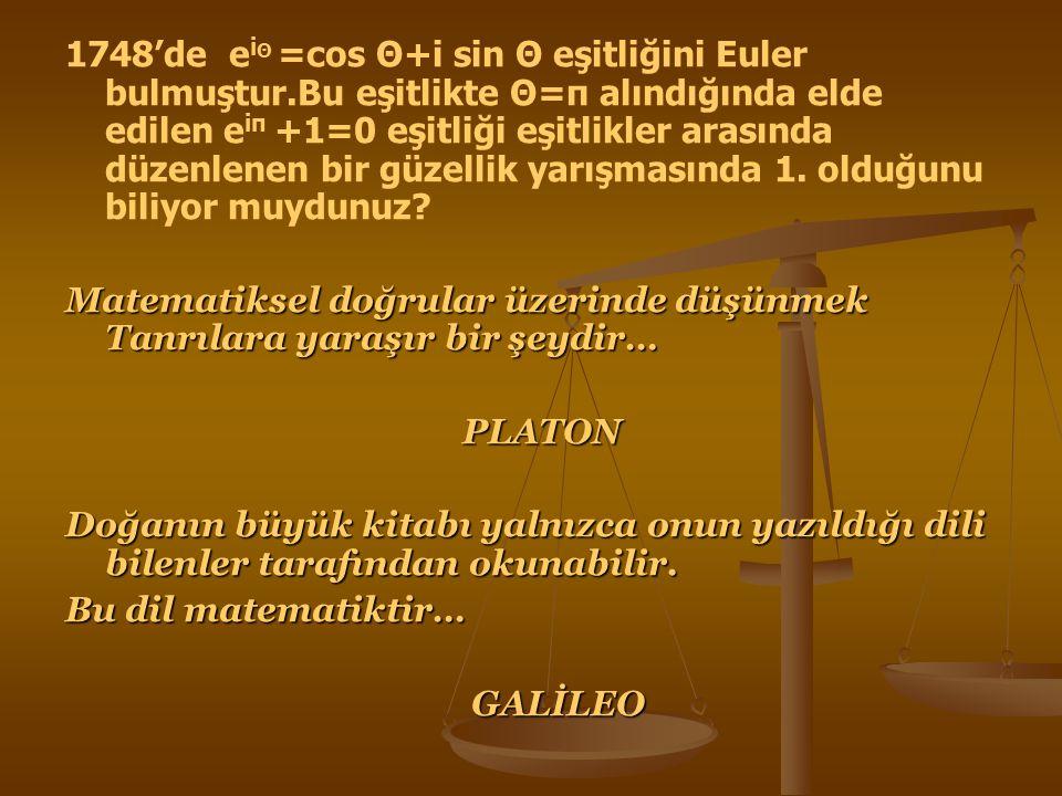 1748'de eiΘ =cos Θ+i sin Θ eşitliğini Euler bulmuştur