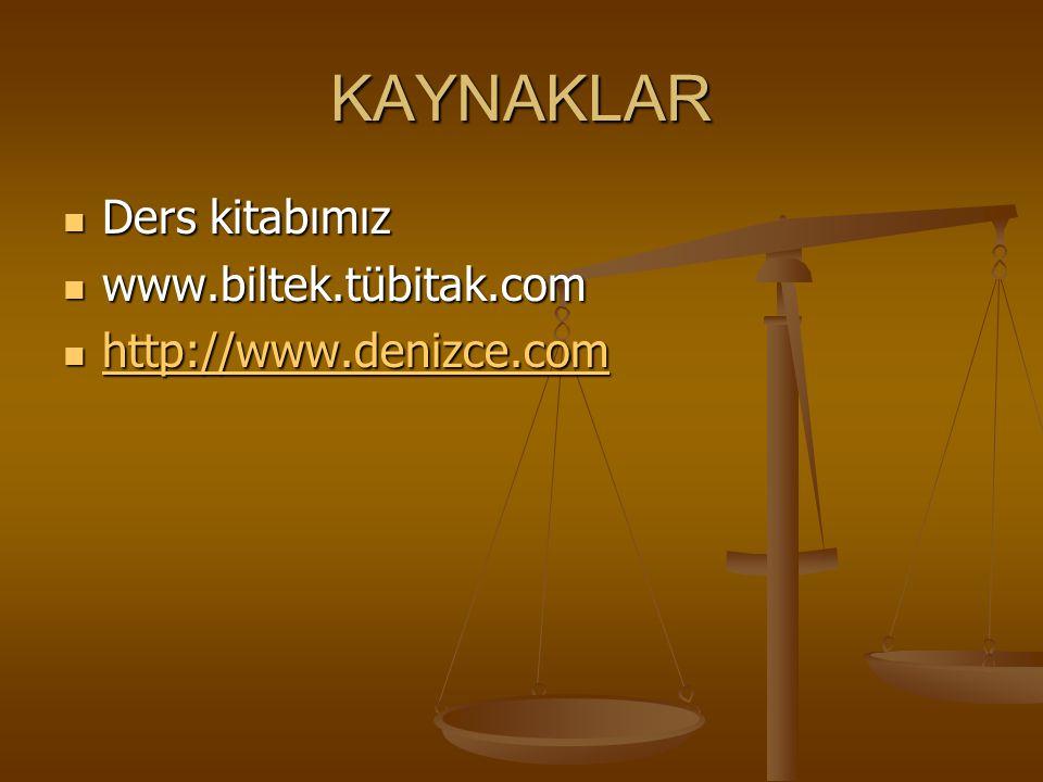 KAYNAKLAR Ders kitabımız www.biltek.tübitak.com http://www.denizce.com