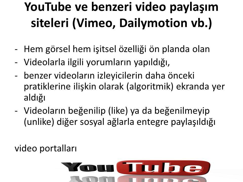 YouTube ve benzeri video paylaşım siteleri (Vimeo, Dailymotion vb.)
