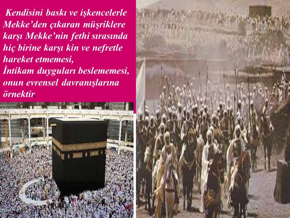 Kendisini baskı ve işkencelerle Mekke'den çıkaran müşriklere karşı Mekke'nin fethi sırasında hiç birine karşı kin ve nefretle hareket etmemesi,