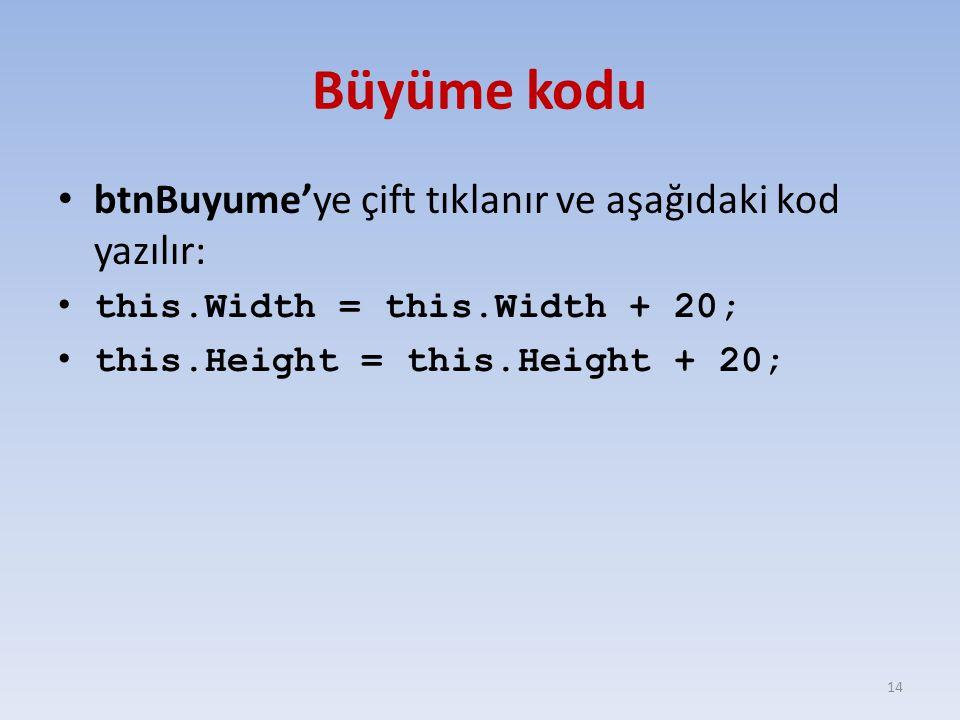 Büyüme kodu btnBuyume'ye çift tıklanır ve aşağıdaki kod yazılır: