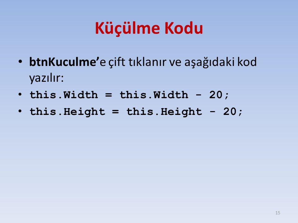 Küçülme Kodu btnKuculme'e çift tıklanır ve aşağıdaki kod yazılır: