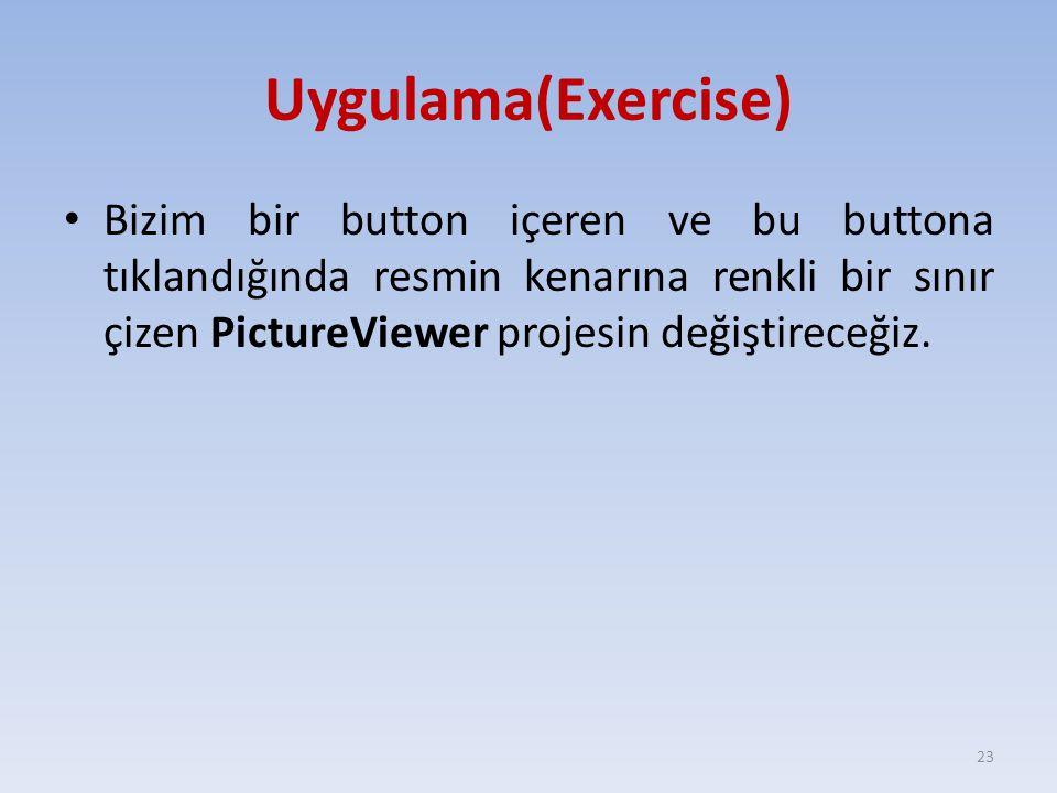 Uygulama(Exercise) Bizim bir button içeren ve bu buttona tıklandığında resmin kenarına renkli bir sınır çizen PictureViewer projesin değiştireceğiz.