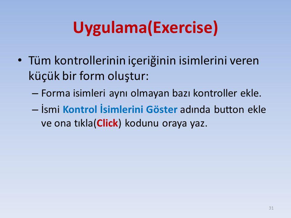 Uygulama(Exercise) Tüm kontrollerinin içeriğinin isimlerini veren küçük bir form oluştur: Forma isimleri aynı olmayan bazı kontroller ekle.