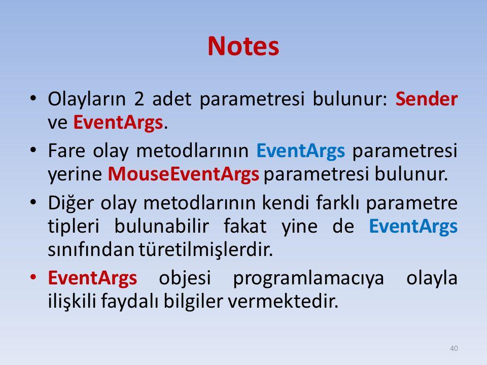 Notes Olayların 2 adet parametresi bulunur: Sender ve EventArgs.