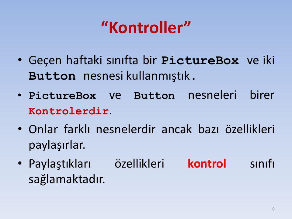 Kontroller Geçen haftaki sınıfta bir PictureBox ve iki Button nesnesi kullanmıştık. PictureBox ve Button nesneleri birer Kontrolerdir.