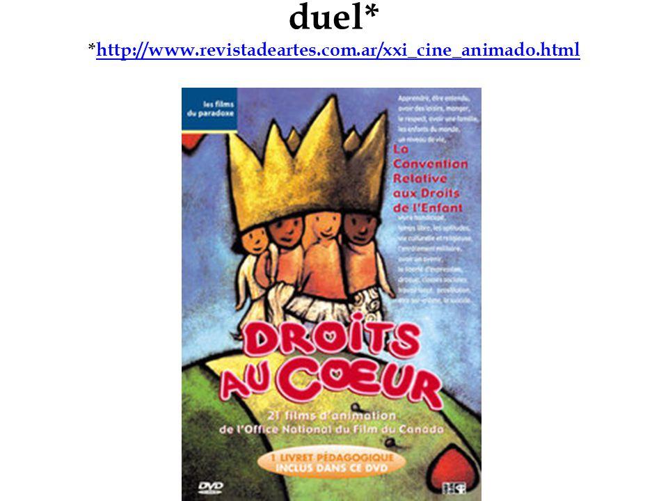 duel* *http://www.revistadeartes.com.ar/xxi_cine_animado.html
