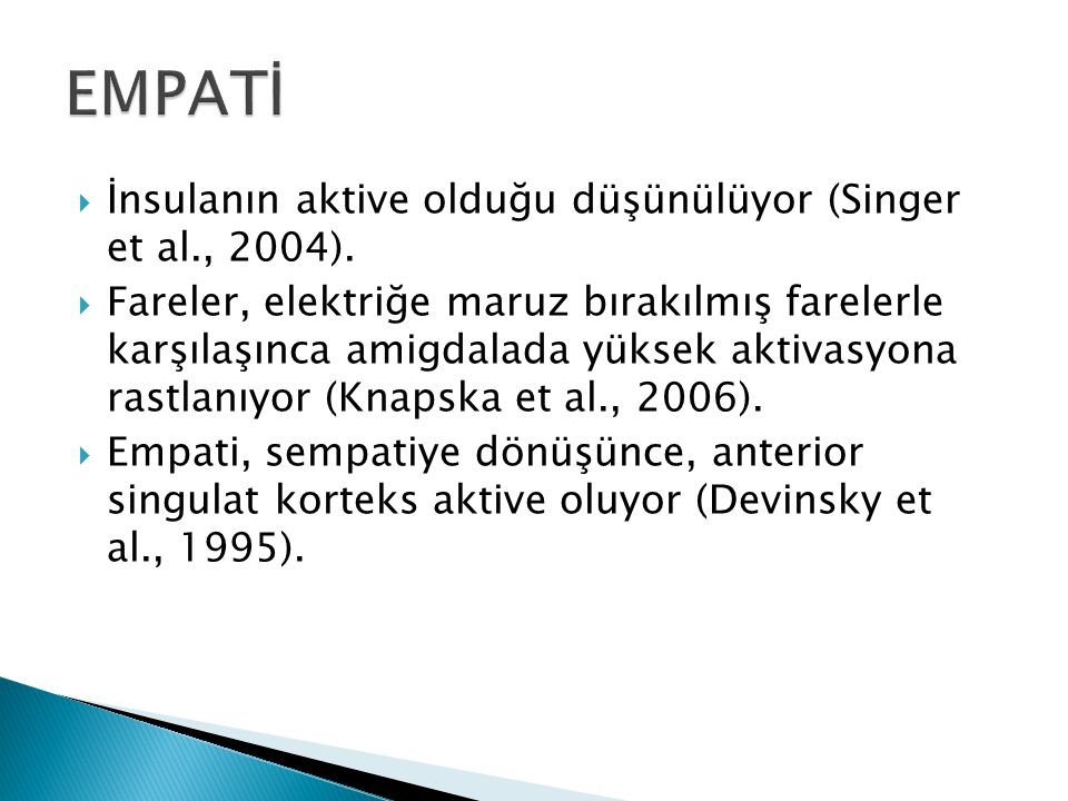 EMPATİ İnsulanın aktive olduğu düşünülüyor (Singer et al., 2004).