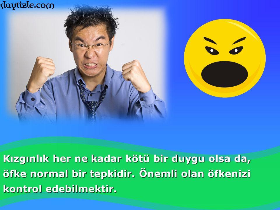 Kızgınlık her ne kadar kötü bir duygu olsa da, öfke normal bir tepkidir.