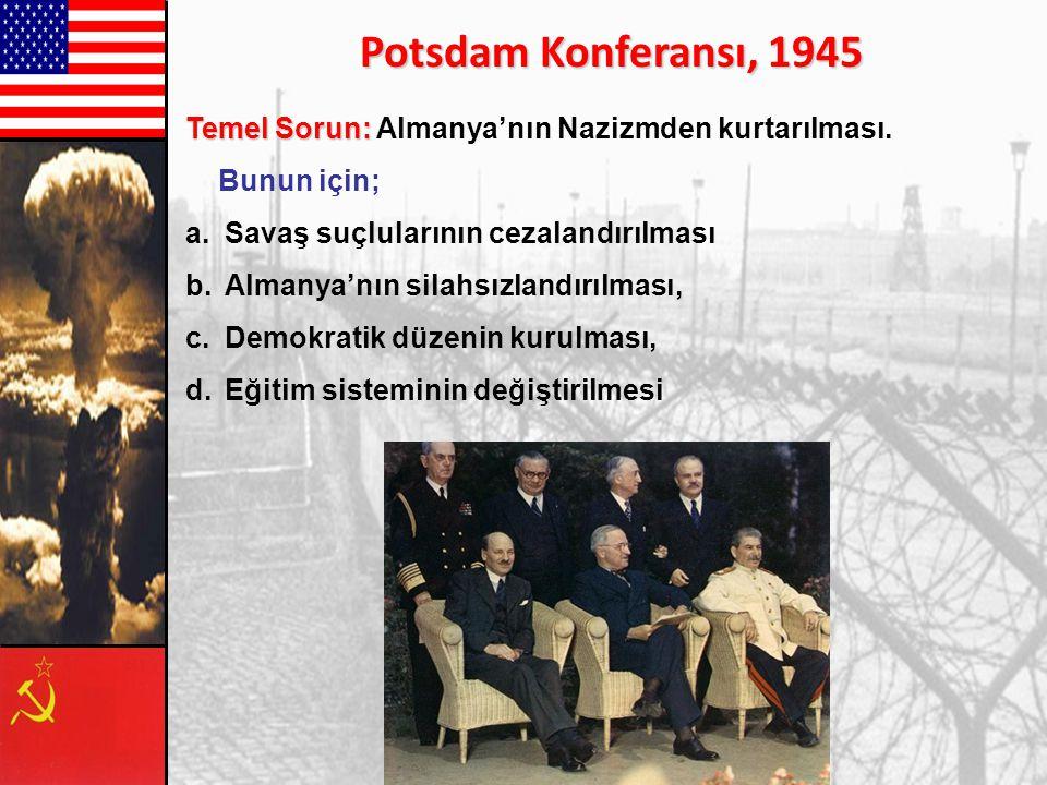 Potsdam Konferansı, 1945 Temel Sorun: Almanya'nın Nazizmden kurtarılması. Bunun için; Savaş suçlularının cezalandırılması.